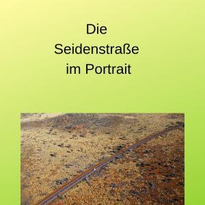 Die Seidenstraße im Portrait