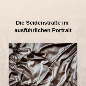 Die Seidenstraße im ausführlichen Portrait